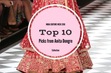 TOP 10 Picks from Anita Dongre at India Couture Week 2016